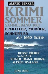 Krimi Sommer Sammelband 1001 – Ermittler, Mörder, Schnüffler auf 1660 Seiten, Juni 2019