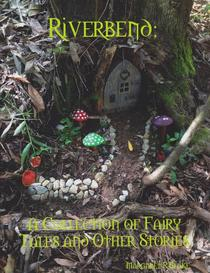 Riverbend - A Collection of Fairy Tales and Other Stories