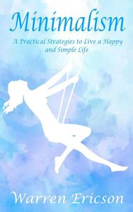 Minimalism: Practical Strategies to Live a Happy and Simple Life