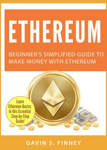 Ethereum: Beginner's Simplified Guide to Make Money with Ethereum