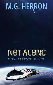 Not Alone: A Sci-Fi Short Story