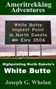 Ameritrekking Adventures: Highpointing North Dakota's White Butte