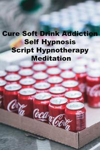 Cure Soft Drink Addiction Self Hypnosis Script Hypnotherapy Meditation