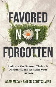 Favored Not Forgotten: Embrace the Season, Thrive in Obscurity, Activate your Purpose