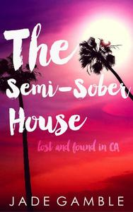 The Semi-Sober House: Lost and Found in CA