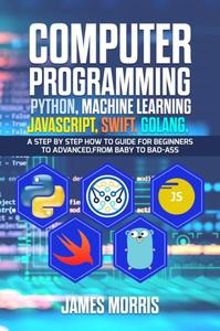Computer Programming Python, Machine Learning, JavaScript Swift, Golang: