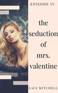 The Seduction of Mrs. Valentine: Episode 4