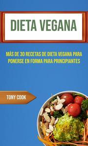 Dieta Vegana : Más De 30 Recetas De Dieta Vegana Para Ponerse En Forma Para Principiantes