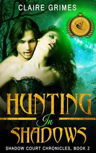 Hunting In Shadows: Shadow Court Chronicles, Book 2