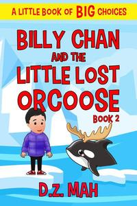 Billy Chan and the Little Lost Orcoose: A Little Book of BIG Choices