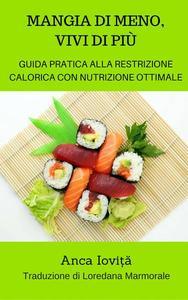 Mangia di meno, vivi di più - guida pratica alla restrizione calorica con nutrizione ottimale