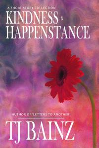Kindness And Happenstance: A Short Story Collection