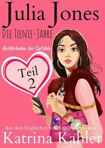 Julia Jones - Die Teenie-Jahre Teil 2 - Achterbahn der Gefühle