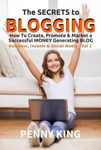 """The SECRETS to BLOGGING: How To Create, Promote & Market a Successful Money Generating Blog + FREE eBook """"Attracting Affiliates"""""""