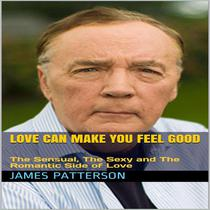 Love Can Make You Feel Good ( The Sensual, The Sexy and The Romantic Side of Love )