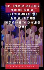 Essay - Openness and Student-centered Learning: An Exploration of Peer Learning and Prosumer Innovation in the Knowledge Economy.