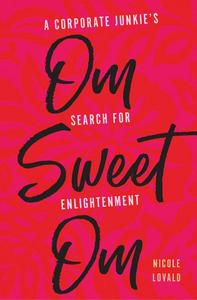 Om Sweet Om: A Corporate Junkie's Search for Enlightenment