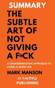 Summary: The Subtle Art Of Not Giving a F*** by Mark Manson