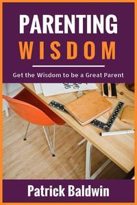 Parenting Wisdom: Get the Wisdom to be a Great Parent