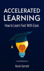 Accelerated Learning. How to Learn Fast With Ease