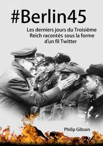 #Berlin45  Les derniers jours du Troisième Reich racontés sous la forme d'un fil Twitter