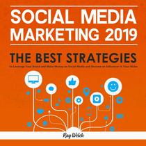 Social Media Marketing 2019: The Best Strategies to Leverage Your Brand and Make Money on Social Media and Become an Influencer in Your Niche