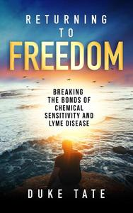 Returning to Freedom: Breaking the Bonds of Chemical Sensitivity and Lyme Disease