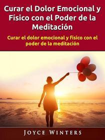 Curar el Dolor Emocional y Físico con el Poder de la Meditación