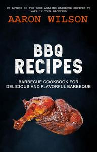 BBQ Recipes: Barbecue Cookbook For Delicious And Flavorful Barbeque