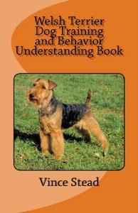 Welsh Terrier Dog Training and Behavior Understanding Book