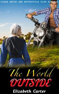 The World Outside:  Amish and Motorcycle Club Romance