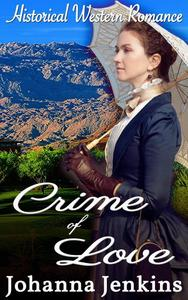 Crime of Love - Clean Historical Western Romance