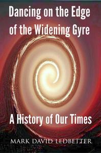 Dancing on the Edge of the Widening Gyre: A History of Our Times