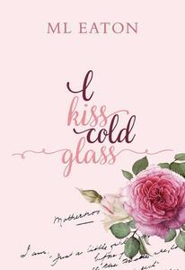 I Kiss Cold Glass