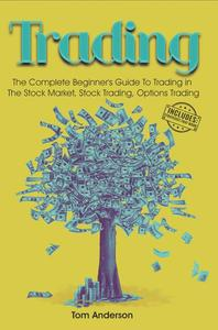 Trading: The Complete Beginner's Guide To Trading in The Stock Market, Stock Trading, Options Trading