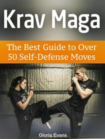 Krav Maga: The Best Guide to Over 50 Self-Defense Moves