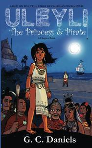 Uleyli- The Princess & Pirate (A Chapter Book): Based on the true story of Florida's Pocahontas