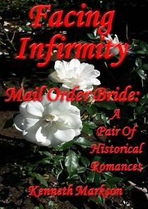 Mail Order Bride: Facing Infirmity: A Pair Of Historical Romances