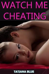 Watch Me Cheating (Cuckold Hotwife Erotica)