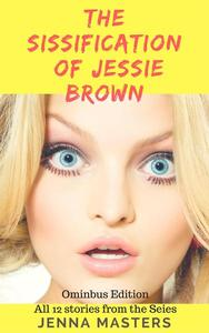 The Sissification of Jessie Brown Omnibus Edition