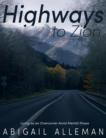 Highways to Zion: Living as an Overcomer Amid Mental Illness
