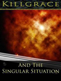 Killgrace and the Singular Situation