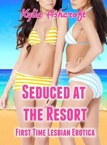 Seduced at the Resort: First Time Lesbian Erotica