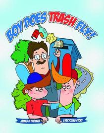 Boy Does Trash Fly!: A Recycling Story