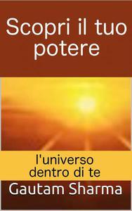 Scopri il tuo potere: l'universo dentro di te
