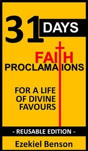 31 Days Faith Proclamations for a Life of Divine Favours: Reusable Edition