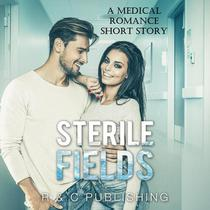 Sterile Fields: A Medical Romance Short Story