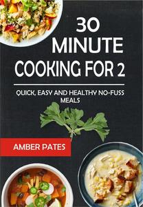 30 Minute Cooking For 2: Quick, Easy And Healthy No-Fuss Meals