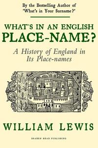 What's in an English Place-name?: A History of England in its Place-Names