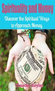 Spirituality and Money: Discover The Spiritual Ways to Approach Money